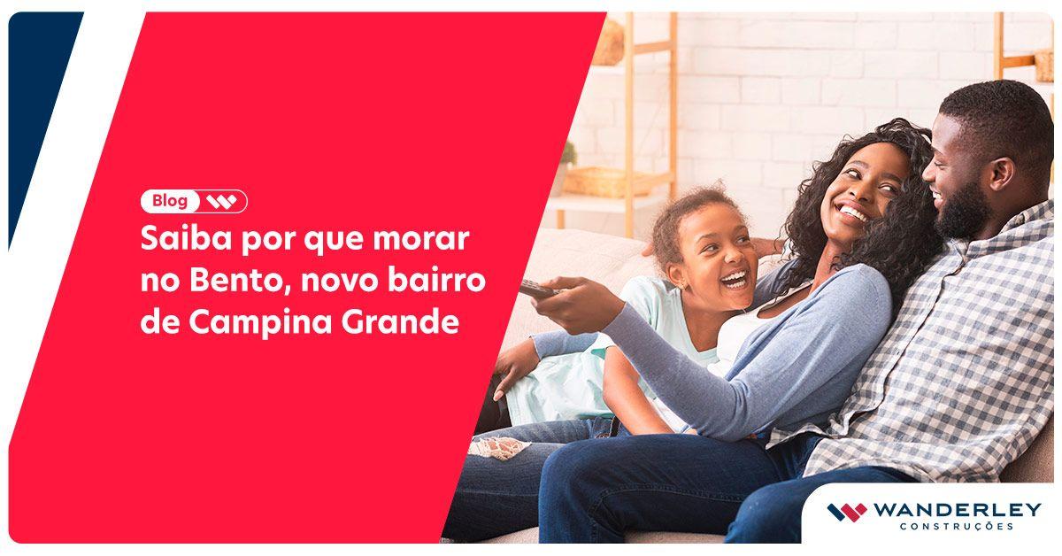 Motivos para morar no Bento, novo bairro de Campina Grande