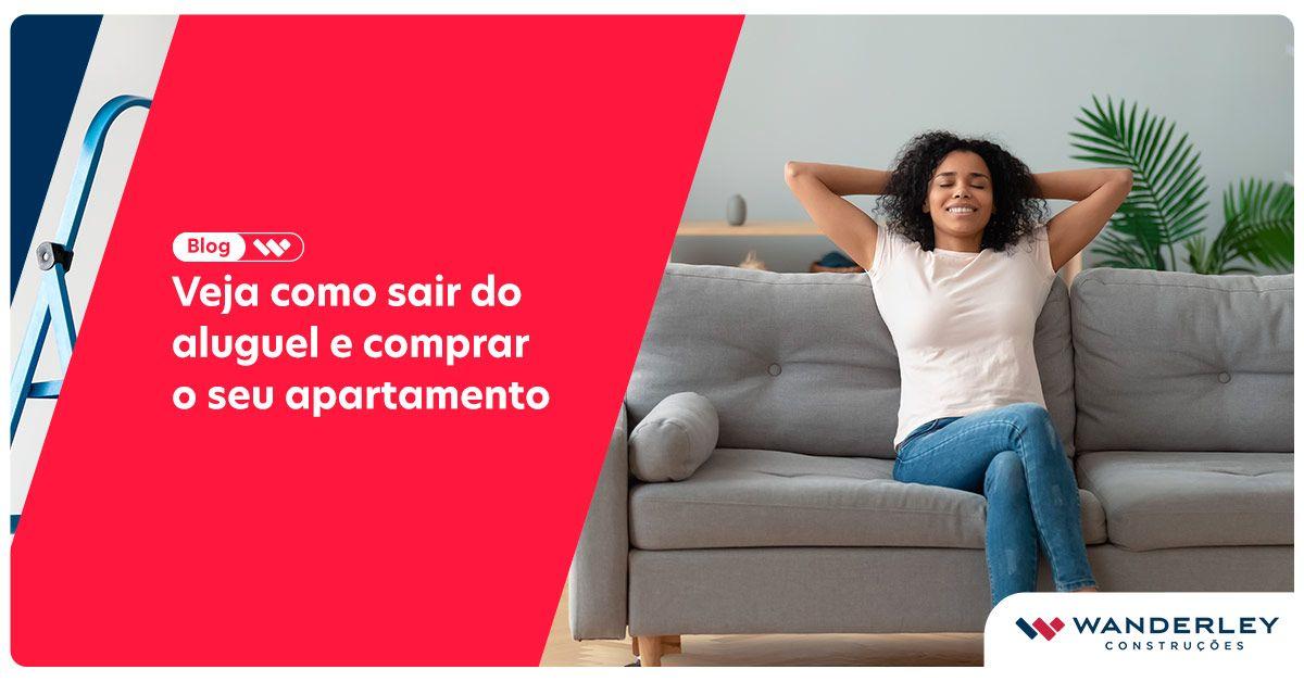 Veja como sair do aluguel e comprar o seu apartamento