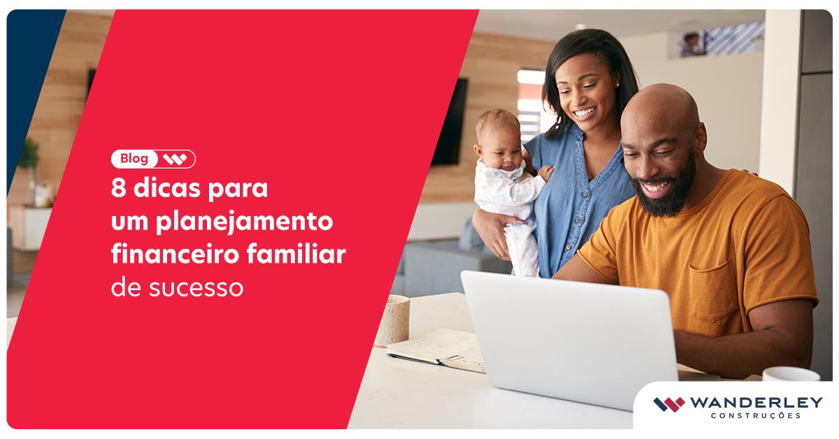 8 dicas para um planejamento financeiro familiar de sucesso